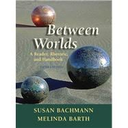 Between Worlds: A Reader, Rhetoricd Handbook Value Package (includes MyCompLab NEW Student Access )