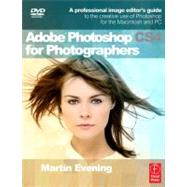 Adobe Photoshop CS4 for Photographers : A Professional Image Editor's Guide to the Creative use of Photoshop for the Macintosh and PC