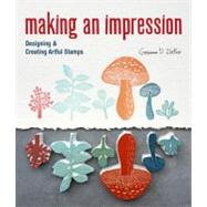 Making an Impression Designing & Creating Artful Stamps