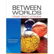 Between Worlds A Reader, Rhetoric, and Handbook