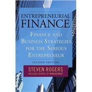 Entrepreneurial Finance : Finance and Business Strategies for the Serious Entrepreneur