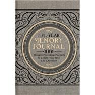 Five-Year Memory Journal 366 Thought-Provoking Prompts to Create Your Own Life Chronicle