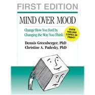 Mind Over Mood, First Edition Change How You Feel by Changing the Way You Think
