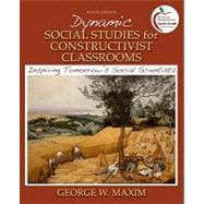 Dynamic Social Studies for Constructivist Classrooms : Inspiring Tomorrow's Social Scientists (with MyEducationLab)