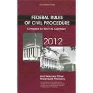 Federal Rules of Civil Procedure 2012: And Selected Other Procedural Provisions