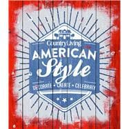 Country Living American Style Decorate * Create * Celebrate