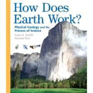 How Does Earth Work : Physical Geology and the Process of Science