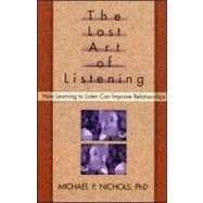 The Lost Art of Listening; How Learning to Listen Can Improve Relationships