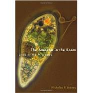 The Amoeba in the Room Lives of the Microbes 9780199941315R