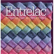 Entrelac The Essential Guide to Interlace Knitting