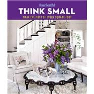 House Beautiful Think Small Make the Most of Every Square Foot