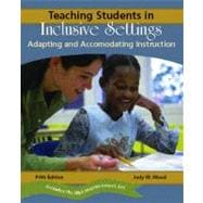 Teaching Students in Inclusive Settings : Adapting and Accommodating Instruction