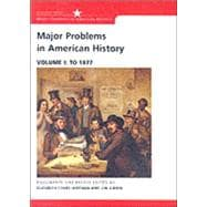 Major Problems in American History Documents and Essays, Volume I: To 1877
