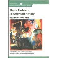 Major Problems in American History Documents and Essays, Volume II: Since 1865