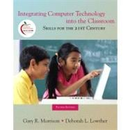 Integrating Computer Technology into the Classroom : Skills for the 21st Century (with MyEducationLab)