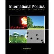 International Politics Power and Purpose in Global Affairs