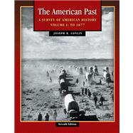 The American Past A Survey of American History, Volume I: To 1877 (with American Journey Online and InfoTrac)