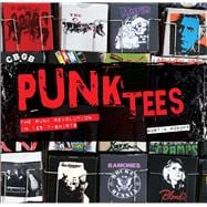 Punk Tees The Punk Revolution in 125 T-Shirts