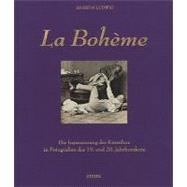 La Boheme: The Staging of Artists in the 19th and 20th Century Photography / die inszenierung des kunstlers in fotografien des 19 und 20 jahrhunderts