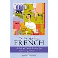 Better Reading French : A Reader and Guide to Improving Your Understanding of Written French