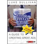 Hey, Whipple, Squeeze This: A Guide to Creating Great Ads, 2nd Edition