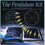 Pendulum Kit All the Tools You Need to Divine the Answer to Any Question and Find Lost Objects and Earth Energy Centres
