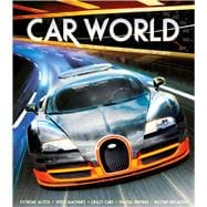 Car World The Most Amazing Automobiles on Earth