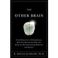 Other Brain : From Dementia to Schizophrenia, How New Discoveries about the Brain Are Revolutionizing Medicine and Science