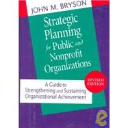 Strategic Planning for Public and Nonprofit Organizations: A Guide to Strengthening and Sustaining Organizational Achievement, Revised Edition