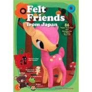 Felt Friends from Japan 86 Super-cute Toys and Accessories to Make Yourself