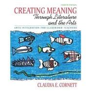 Creating Meaning through Literature and the Arts Arts Integration for Classroom Teachers (with MyEducationLab)