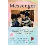 Messenger The Legacy of Mattie J.T. Stepanek and Heartsongs