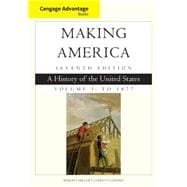 Cengage Advantage Books: Making America, Volume 1 To 1877 A History of the United States