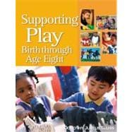 Supporting Play : Birth Through Age Eight