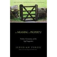 The Meaning of Property; Freedom, Community, and the Legal Imagination