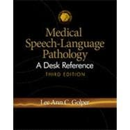 Medical Speech-Language Pathology: A Desk Reference, 3rd Edition