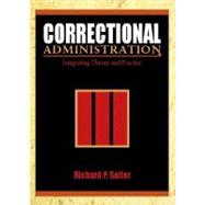 Correctional Administration : Integrating Theory and Practice