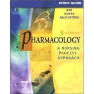 Study Guide for Pharmacology; A Nursing Process Approach