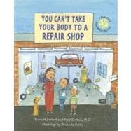 You Can't Take Your Body to a Repair Shop : A Book about What Makes You Sick