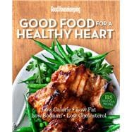 Good Housekeeping Good Food for a Healthy Heart Low Calorie * Low Fat * Low Sodium * Low Cholesterol