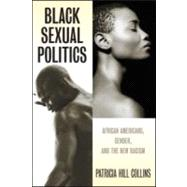 Black Sexual Politics : African Americans, Gender, and the New Racism