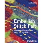 Embellish, Stitch, Felt Using the Embellisher Machine and Needle-Punch Techniques