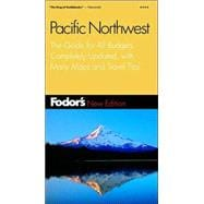Pacific Northwest : The Guide for All Budgets, Completely Updated, with Many Maps and Travel Tips