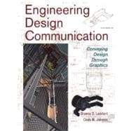 Engineering Design Communications : Conveying Design Through Graphics