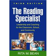 The Reading Specialist, Third Edition Leadership and Coaching for the Classroom, School, and Community