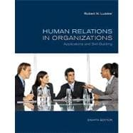 Human Relations in Organizations : Applications and Skill Building