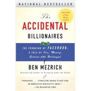 Accidental Billionaires : The Founding of Facebook - A Tale of Sex, Money, Genius and Betrayal
