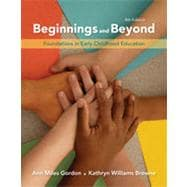 Beginnings & Beyond: Foundations in Early Childhood Education, 8th Edition