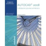 AutoCAD 2008 : A Problem-Solving Approach