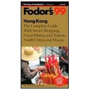 Hong Kong '99 : The Complete Guide with Smart Shopping, Great Dining and Trips to South China and Macau